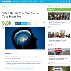 5 Bad Habits You Can Blame Your Brain For