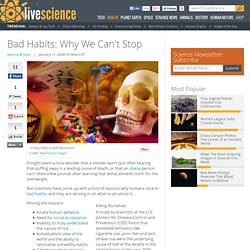 Bad Habits: Why We Can't Stop