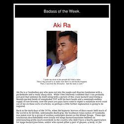 Badass of the Week: Aki Ra