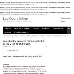 on ne badine pas avec l'amour, acte II (2), scène V (5), 1834, Musset, - Les Cours Julien