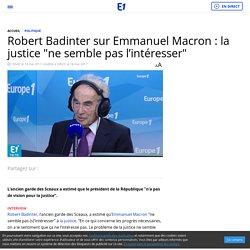 """Robert Badinter sur Emmanuel Macron : la justice """"ne semble pas l'intéresser"""""""