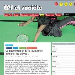 Le badminton en EPS : Mettre en Intention les élèves . - EPS & Société