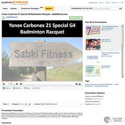 Yonex Carbonex 21 Special G4 Badminton Racquet - Sabkifitness.Com
