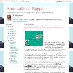 Arun Lakhani Nagpur: SJAN media badminton tournament from Saturday