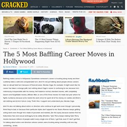 The 5 Most Baffling Career Moves in Hollywood