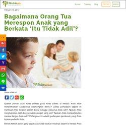 Bagaimana Orang Tua Merespon Anak yang Berkata 'Itu Tidak Adil'?