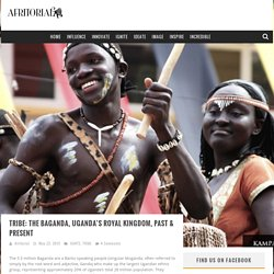 » Tribe: The Baganda, Uganda's Royal Kingdom, Past & Present