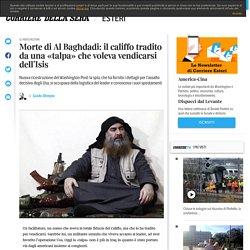 Morte di Al Baghdadi: tradito da una «talpa» per vendetta contro l'Isis