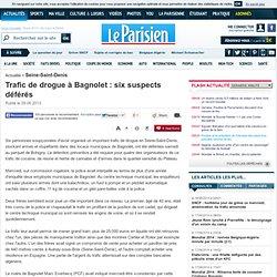 Trafic de drogue à Bagnolet : six suspects déférés - 09/06/2013