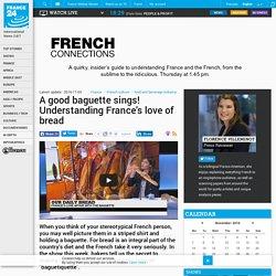 A good baguette sings! Understanding France's love of bread