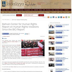 Bahrain Center for Human Rights Report on Human Rights Violations Since the BICI Report