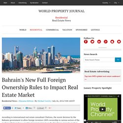 Bahrain's New Full Foreign Ownership Rules to Impact Real Estate Market - WORLD PROPERTY JOURNAL Global News Center