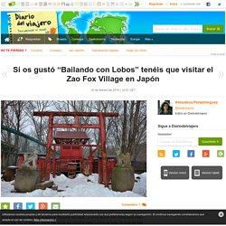 """Si os gustó """"Bailando con Lobos"""" tenéis que visitar el Zao Fox Village en Japón"""