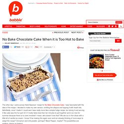 No Bake Chocolate Cake When it is Too Hot to Bake