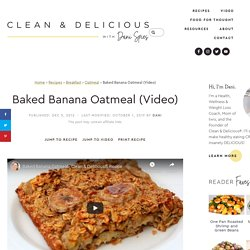 Baked Banana Oatmeal (Video) « Clean & Delicious