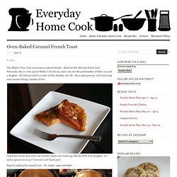 Oven-Baked Caramel French Toast | Everyday Home Cook - StumbleUpon