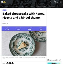 Baked cheesecake with honey, ricotta and a hint of thyme - ABC Life