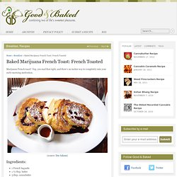 Baked Marijuana French Toast: French Toasted