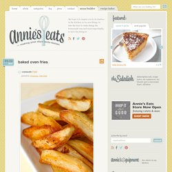 Baked Oven Fries » Annie's Eats
