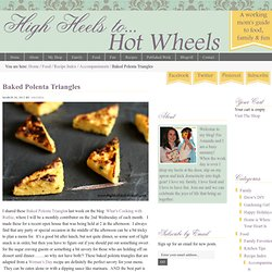 Baked Polenta Triangles | High Heels To Hot Wheels