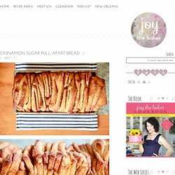 Cinnamon Sugar Pull-Apart Bread — Joy the Baker - StumbleUpon