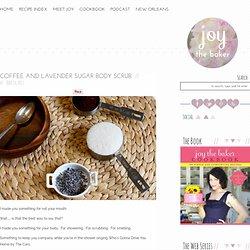 Coffee and Lavender Sugar Body Scrub — Joy the Baker - StumbleUpon