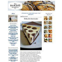 The Bakers Daughter: Polka dot cheesecake