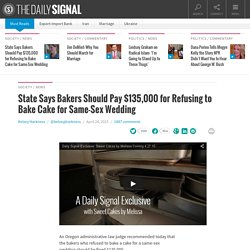 State Says Bakers Should Pay $135,000 for Refusing to Bake Cake for Same-Sex Wedding