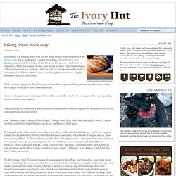 Baking bread made easy | The Ivory Hut