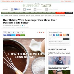 How Baking With Less Sugar Can Make Your Desserts Taste Better