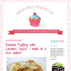 Baking Makes Things Better: Banana Pudding with Caramel Sauce – made in a rice cooker!