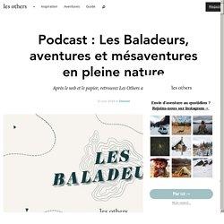 Podcast : Les Baladeurs, aventures et mésaventures en pleine nature