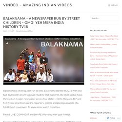 Balaknama – A Newspaper Run By Street Children – OMG! Yeh Mera India HISTORY TV18 – vINDeo – Amazing Indian Videos