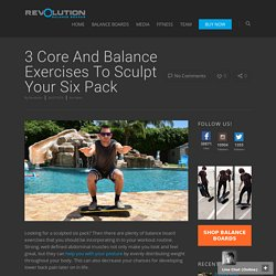 3 Core And Balance Exercises To Sculpt Your Six Pack