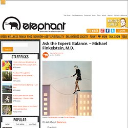 Ask the Expert: Balance. ~ Michael Finkelstein, M.D