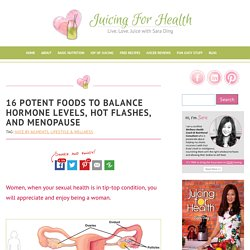 16 Potent Foods To Balance Hormone Levels, Hot Flashes, And Menopause - Juicing For Health