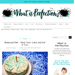 Balanced Diet - Have Your Cake and Eat It Too. - What is Perfection