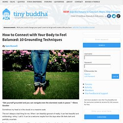 How to Connect with Your Body to Feel Balanced: 10 Grounding Techniques | Tiny Buddha