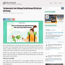 The Balancing Act: How to Manage the Split Between SEO and Local SEO Strategy