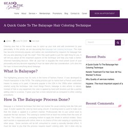 A Quick Guide To The Balayage Hair Coloring Technique