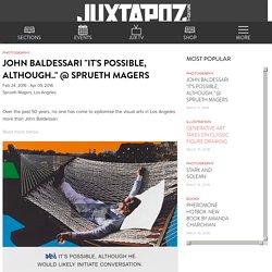 "John Baldessari ""It's Possible, Although.."" @ Sprueth Magers"