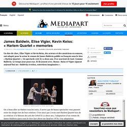 James Baldwin, Elise Vigier, Kevin Keiss: «Harlem Quartet» memories