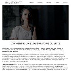 Balistik Art - L'immersif, une valeur sûre du luxe