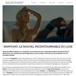 Balistik Art - Snapchat, le nouvel incontournable du luxe