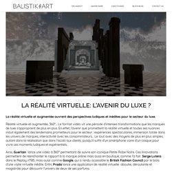 Balistik Art - La réalité virtuelle: l'avenir du luxe ?