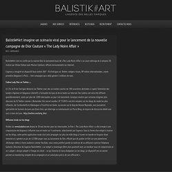 Balistik*Art imagine un scénario viral pour le lancement de la nouvelle campagne de Dior Couture « The Lady Noire Affair » – Balistik*Art