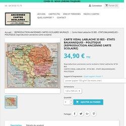 Ancienne carte scolaire Vidal Lablache n° 33 BIS - ETATS BALKANIQUES - POLITIQUE Dimensions 120 x 100 cm Support d'impression poster papier 150 g/m² (le moins cher)