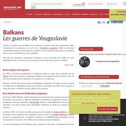 Balkans - Les guerres de Yougoslavie - Herodote.net