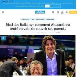 Riad des Balkany : comment Alexandre a tenté en vain de couvrir ses parents - Le Parisien