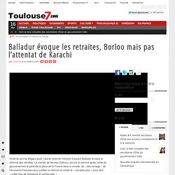 Balladur évoque les retraites, Borloo mais pas l'attentat de Karachi | Toulouse7 – Informations Toulouse France International, actualités, divertissements et reflexion